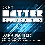 Dark Matter Come With Me