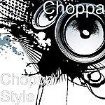 Choppa Choppa Style