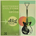 Southern Culture On The Skids Dig This