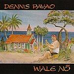 Dennis Pavao Wale Nō