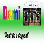 Demi Don't Be A Copycat