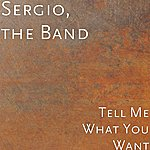 Sergio Tell Me What You Want (Feat. Sergio Ristie)