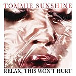Tommie Sunshine Relax, This Wont Hurt