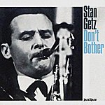 Stan Getz Don't Bother - Just A Summer Romance