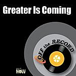 Off The Record Greater Is Coming