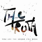 Truth You Are The Sound You Make