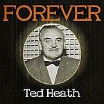 Ted Heath Forever Ted Heath