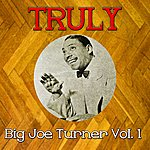 Big Joe Turner Truly Big Joe Turner, Vol. 1