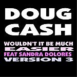 Doug Cash Wouldn't It Be Much Easier (Version 3) [Feat. Sandra Dolores]