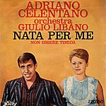 Adriano Celentano Nata Per Me / Non Esser Timida (Feat. Orchestra Giulio Libano)