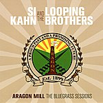 Si Kahn Aragon Mill: The Bluegrass Sessions