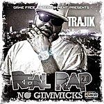 Trajik Real Rap - No Gimmicks