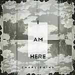 Charlie King I Am Here - Ep