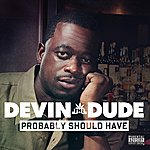 Devin The Dude Probably Should Have