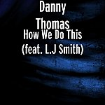 Danny Thomas How We Do This (Feat. L.J Smith)