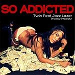 Twin So Addicted (Feat. Jazz Lazer)