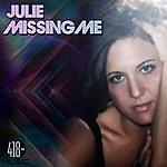 Julie Missing Me
