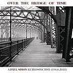 Simon & Garfunkel Over The Bridge Of Time: A Paul Simon Retrospective (1964-2011)