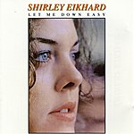 Shirley Eikhard Let Me Down Easy
