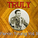 Faron Young Truly Faron Young, Vol. 3