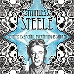 Stainless Steele Nothing Is Sacred, Everything Is Sacred