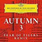 Max Richter Autumn 3 - Recomposed By Max Richter - Vivaldi: The Four Seasons (Fear Of Tigers Remix)