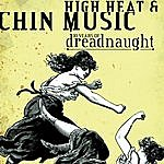 Dreadnaught High Heat & Chin Music
