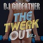 DJ Godfather The Twerk Out Vol. 1