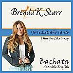 Brenda K. Starr Yo Te Extraño Tanto