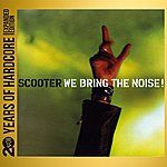 Scooter We Bring The Noise! (20 Years Of Hardcore Expanded Editon) [Remastered]