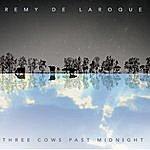 Remy De Laroque Three Cows Past Midnight