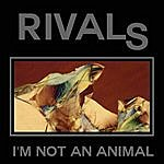 Rivals I'm Not An Animal