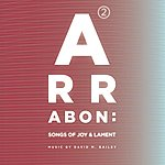 David M. Bailey Arrabon 2: Songs Of Joy And Lament