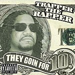 Trapper The Rapper They Goin' For 10