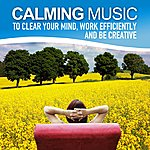 Here Calming Music To Clear Your Mind, Work Efficiently And Be Creative (Relaxing Soundscapes For Self-Healing, Music Therapy)