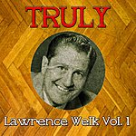 Lawrence Welk Truly Lawrence Welk, Vol. 1
