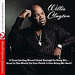 Willie Clayton If Your Loving Wasn't Good Enough To Keep Me… How In The World Do You Think It Can Bring Me Back? (Digitally Remastered)