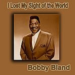 Bobby 'Blue' Bland I Lost My Sight Of The World