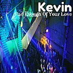 Kevin Had Enough Of Your Love