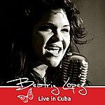 Beatriz Lopez Beatriz Lopez Live In Cuba