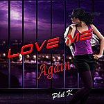 Phil K Love Me Again