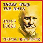 Josef Locke Those Were The Days; Vintage Irish Tenors