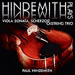 Paul Hindemith Hindemith Plays Hindemith: Viola Sonata, Scherzo And String Trio