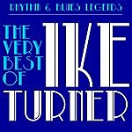 "Ike Turner Rhythm & Blues Legends: The Very Best Of Ike Turner With Tuna Turner, Howlin' Wolf, Bobby ""Blue"" Bland & More!"