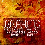 Kalichstein-Laredo-Robinson Trio Brahms: The Complete Piano Trios