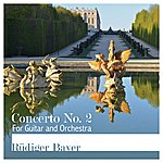 Rüdiger Bayer Concerto No. 2 For Guitar And Orchestra