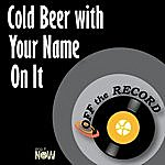 Off The Record Cold Beer With Your Name On It