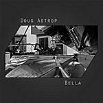 Doug Astrop Bella: Best Of Instrumental Adult Contemporary / Piano Pop Music