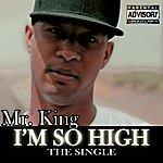 Mr. King I'm So High