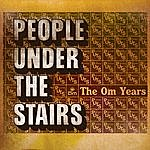 People Under The Stairs The Om Years